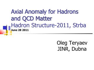 Axial Anomal y for Hadrons and QCD Matter  Hadron  Structure-2011,  Strba June 28 2011