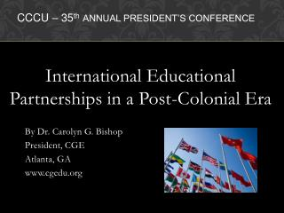 International Educational Partnerships in a Post-Colonial Era        By Dr. Carolyn G. Bishop
