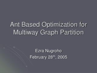 Ant Based Optimization for Multiway Graph Partition