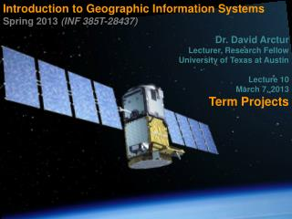 Introduction to Geographic Information Systems  Spring 2013  (INF 385T-28437) Dr. David Arctur
