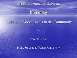 Lead Poisoning in Children:  Decreasing  Childhood Blood Levels in the Community