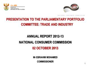 PRESENTATION TO  THE PARLIAMENTARY PORTFOLIO COMMITTEE:  TRADE AND INDUSTRY ANNUAL REPORT 2012-13