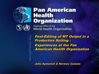 Post-Editing of MT Output in a Production Setting : 	Experiences at the Pan American Health Organization 	Julia Aymerich