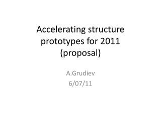 Accelerating structure prototypes for 2011 (proposal)