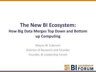 The New BI Ecosystem:  How Big Data Merges Top Down and Bottom up Computing