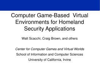 Computer Game-Based  Virtual Environments for Homeland Security Applications