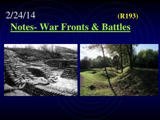 2/24/14						 (R193) Notes- War Fronts & Battles