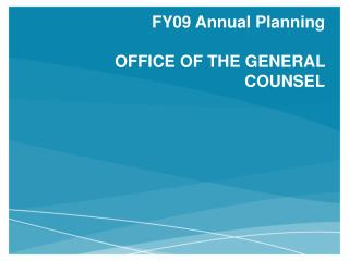 FY09 Annual Planning  OFFICE OF THE GENERAL COUNSEL