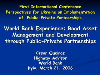 World Bank Experience: Road Asset Management and Development through Public-Private Partnerships Cesar Queiroz Highway A