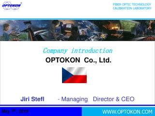 Company introduction OPTOKON  Co., Ltd. Jiri Stefl         - Managing   Director & CEO