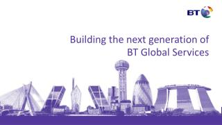 Building the next generation of  BT Global Services