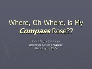 Where, Oh Where, is My  Compass  Rose??