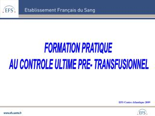FORMATION PRATIQUE  AU CONTROLE ULTIME PRE- TRANSFUSIONNEL