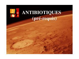 ANTIBIOTIQUES  (pré-requis)