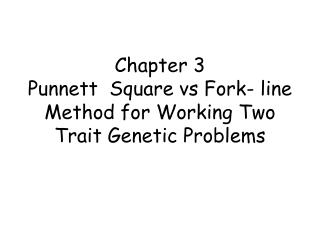 Chapter 3  Punnett  Square vs Fork- line Method for Working Two Trait Genetic Problems