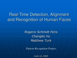 Real-Time Detection, Alignment and Recognition of Human Faces