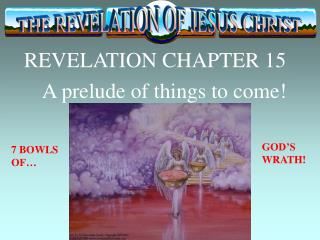 REVELATION CHAPTER 15     A prelude of things to come!