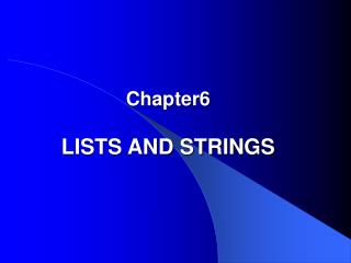 Chapter6 LISTS AND STRINGS