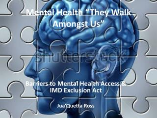 "Mental Health ""They  W alk Amongst Us"""