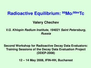 Radioactive Equilibrium:  99 Mo/ 99m Tc Valery Chechev V.G. Khlopin Radium Institute, 194021 Saint Petersburg, Russia