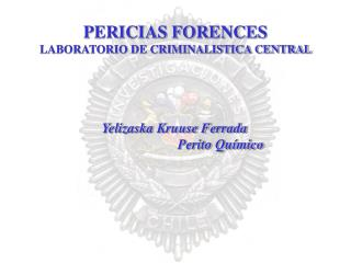 PERICIAS FORENCES  LABORATORIO DE CRIMINALISTICA CENTRAL