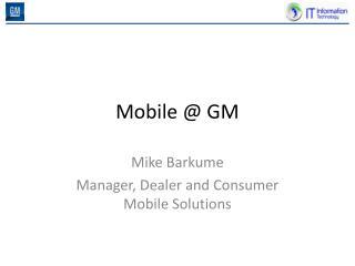 Mobile @ GM