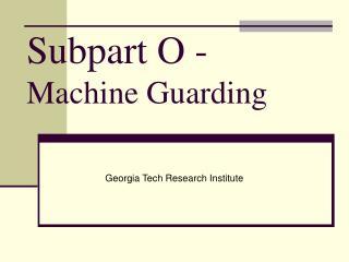 Subpart O - Machine Guarding