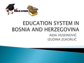 EDUCATION SYSTEM IN BOSNIA AND HERZEGOVINA