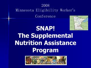 2008  Minnesota Eligibility Worker ' s Conference SNAP!