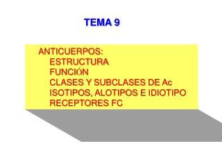 ANTICUERPOS:  ESTRUCTURA FUNCI Ó N CLASES Y SUBCLASES DE Ac ISOTIPOS, ALOTIPOS E IDIOTIPO