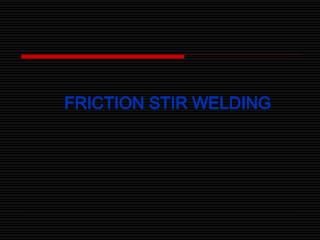 FRICTION STIR WELDING