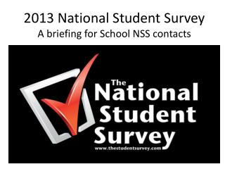 2013 National Student Survey A briefing for School NSS contacts