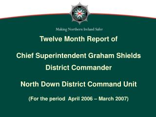 Twelve Month Report of Chief Superintendent Graham Shields District Commander