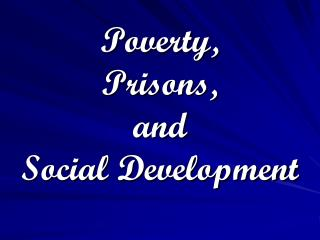 Poverty, Prisons, and Social Development