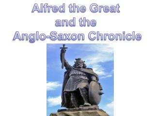 Alfred the Great  and the  Anglo-Saxon Chronicle
