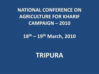 NATIONAL CONFERENCE ON AGRICULTURE FOR KHARIF CAMPAIGN – 2010 18 th  – 19 th  March, 2010