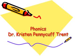 Phonics Dr. Kristen Pennycuff Trent