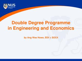 Double Degree  Programme in Engineering and Economics by Ang Wee Howe, EE4 + SOC4