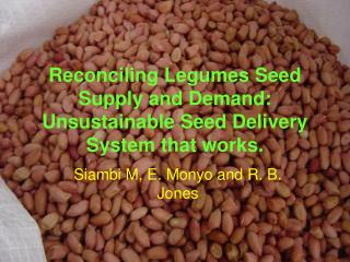 Reconciling Legumes Seed Supply and Demand: Unsustainable Seed Delivery System that works.