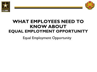 WHAT EMPLOYEES NEED TO KNOW ABOUT EQUAL EMPLOYMENT OPPORTUNITY