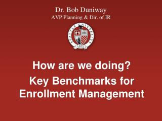 Dr. Bob Duniway  AVP Planning & Dir. of IR