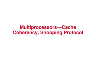 Multiprocessors—Cache Coherency, Snooping Protocol