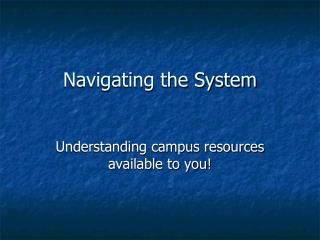 Navigating the System