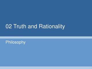 02 Truth and Rationality
