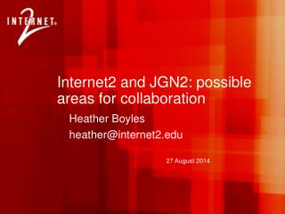 Internet2 and JGN2: possible areas for collaboration