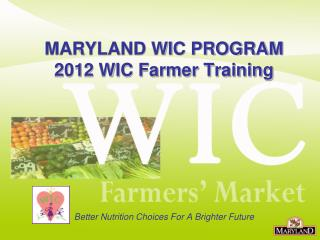 MARYLAND WIC PROGRAM 2012 WIC Farmer Training