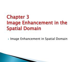 Chapter 3 Image Enhancement in the Spatial Domain