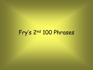 Fry's 2 nd  100 Phrases
