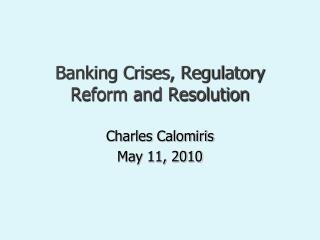 Banking Crises, Regulatory Reform and Resolution