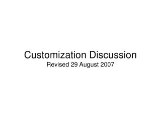 Customization Discussion Revised 29 August 2007